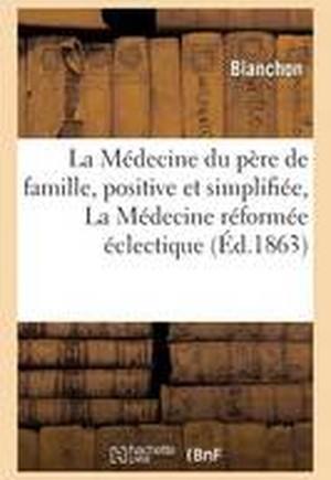 La Medecine Du Pere de Famille, Positive Et Simplifiee, La Medecine Reformee Eclectique