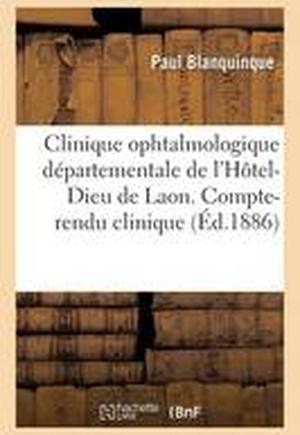 Clinique Ophtalmologique Departementale de L'Hotel-Dieu de Laon. Compte-Rendu Clinique