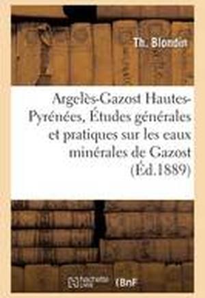 Argeles-Gazost Hautes-Pyrenees. Etudes Generales Et Pratiques Sur Les Eaux Minerales de Gazost