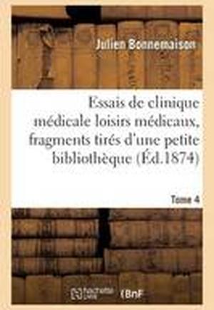Essais de Clinique M�dicale Loisirs M�dicaux, Fragments Tir�s d'Une Petite Biblioth�que Tome 4