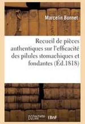 Recueil de Pieces Authentiques Sur L'Efficacite Des Pilules Stomachiques Et Fondantes