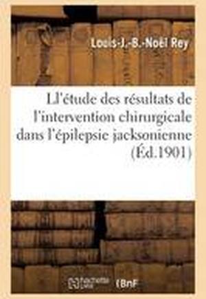 Contribution A L'Etude Des Resultats de L'Intervention Chirurgicale Dans L'Epilepsie Jacksonienne
