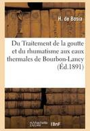 Du Traitement de La Goutte Et Du Rhumatisme Aux Eaux Thermales de Bourbon-Lancy