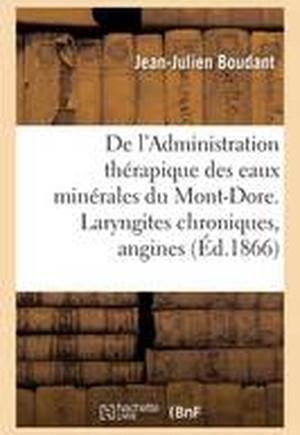de L'Administration Therapique Des Eaux Minerales Du Mont-Dore. Considerations Sur Les Laryngites