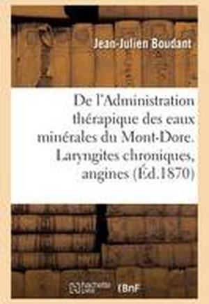 de L'Administration Therapique Des Eaux Minerales Du Mont-Dore. Laryngites Chroniques, Angines