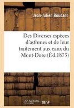 Des Diverses Especes D'Asthmes Et de Leur Traitement Aux Eaux Du Mont-Dore 1873