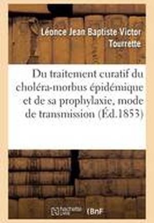 Du Traitement Curatif Du Cholera-Morbus Epidemique Et de Sa Prophylaxie, Son Mode de Transmission
