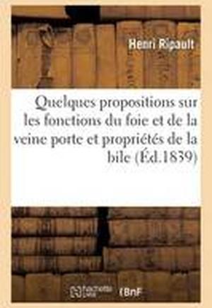 Quelques Propositions Sur Les Fonctions Du Foie Et de La Veine Porte, Les Proprietes de La Bile