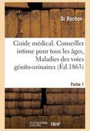 Guide Medical. Conseiller Intime Pour Tous Les Ages, Maladies Des Voies Genito-Urinaires Partie 1