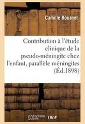 Contribution A L'Etude Clinique de La Pseudo-Meningite Chez L'Enfant: Parallele