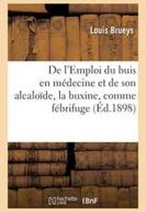de L'Emploi Du Buis En Medecine Et de Son Alcaloide, La Buxine, Comme Febrifuge