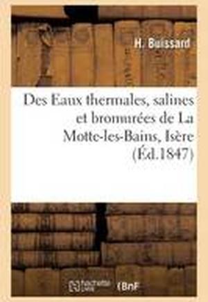 Des Eaux Thermales, Salines Et Bromurees de La Motte-Les-Bains Isere