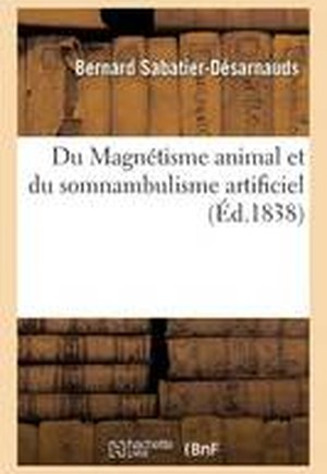 Du Magnetisme Animal Et Du Somnambulisme Artificiel