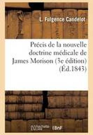 Precis de La Nouvelle Doctrine Medicale de James Morison, 3e Edition
