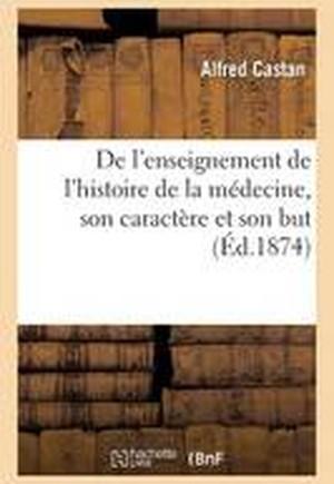 de L'Enseignement de L'Histoire de La Medecine, Son Caractere Et Son But