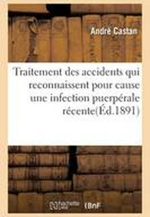 Traitement Des Accidents Qui Reconnaissent Pour Cause Une Infection Puerperale Recente