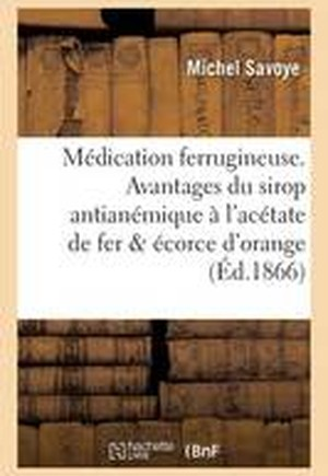Medication Ferrugineuse. Avantages Du Sirop Antianemique A L'Acetate de Fer Et A L'Ecorce D'Orange