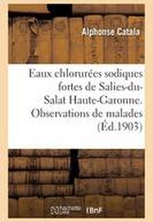Eaux Chlorurees Sodiques Fortes de Salies-Du-Salat Haute-Garonne. Observations de Malades