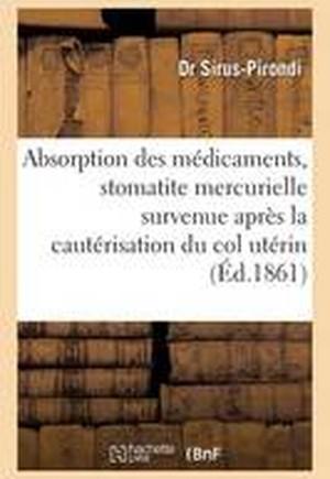 Absorption Des Medicaments & Stomatite Mercurielle Survenue Apres La Cauterisation Du Col Uterin