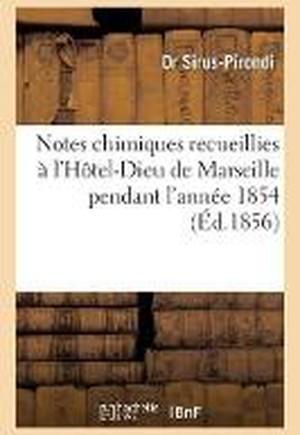 Notes Chimiques Recueillies � l'H�tel-Dieu de Marseille Pendant l'Ann�e 1854