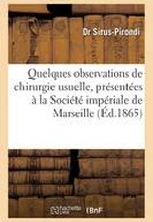 Quelques Observations de Chirurgie Usuelle, Presentees a la Societe Imperiale de Marseille 1865