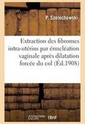 Extraction Des Fibromes Intra-Uterins Par Enucleation Vaginale Apres Dilatation Forcee Du Col