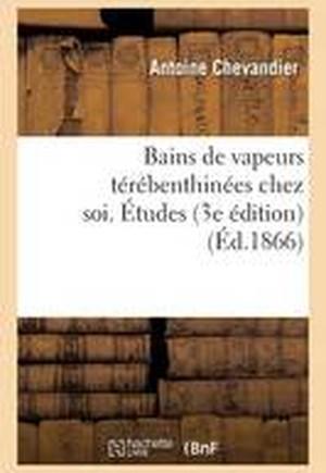 Bains de Vapeurs Terebenthinees Chez Soi. Etudes, 3e Edition