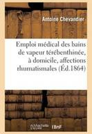 Emploi Medical Des Bains de Vapeur Terebenthinee, a Domicile, Affections Rhumatismales 1864