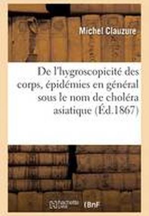 de L'Hygroscopicite Des Corps, Epidemies En General Sous Le Nom de Cholera Asiatique