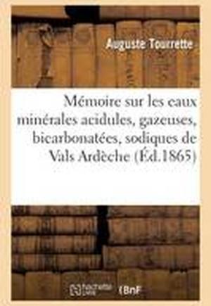 Memoire Sur Les Eaux Minerales Acidules, Gazeuses, Bicarbonatees, Sodiques de Vals Ardeche