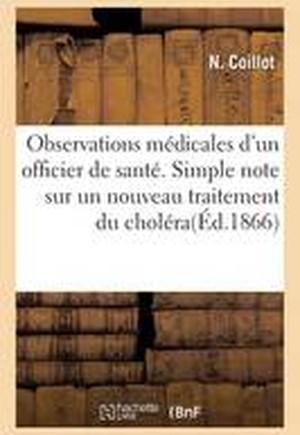 Observations Medicales D'Un Officier de Sante. Simple Note Sur Un Nouveau Traitement Du Cholera