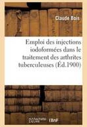 Emploi Des Injections Iodoformees Dans Le Traitement Des Arthrites Tuberculeuses