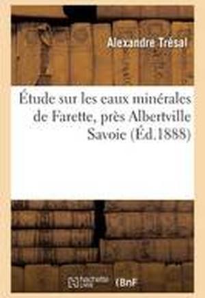 Etude Sur Les Eaux Minerales de Farette, Pres Albertville Savoie