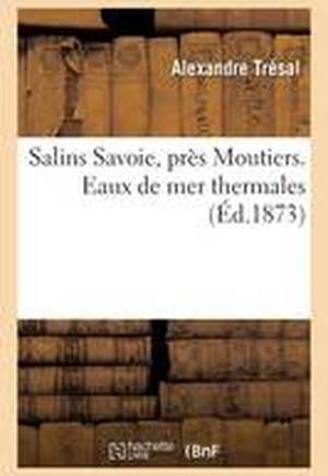 Salins Savoie, Pres Moutiers. Eaux de Mer Thermales 1873