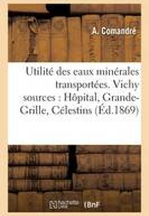 Utilite Des Eaux Minerales Transportees. Vichy Sources, Hopital, Grande-Grille, Celestins, Hauterive