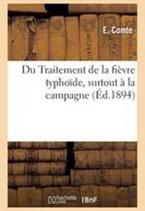 Du Traitement de La Fievre Typhoide, Surtout a la Campagne