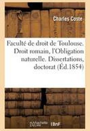 Faculte de Droit de Toulouse. Droit Romain, L'Obligation Naturelle. Dissertations Pour Le Doctorat