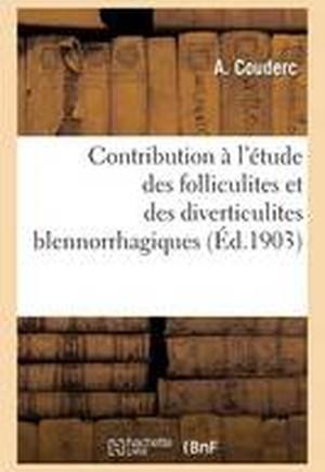 Contribution A L'Etude Des Folliculites Et Des Diverticulites Blennorrhagiques
