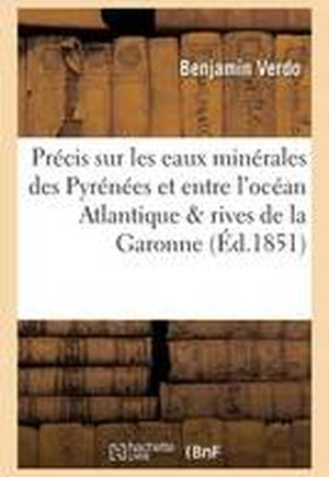 Precis Sur Les Eaux Minerales Des Pyrenees Et Entre L'Ocean Atlantique & Rives de La Garonne