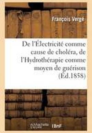 de L'Electricite Comme Cause de Cholera, de L'Hydrotherapie Comme Moyen de Guerison