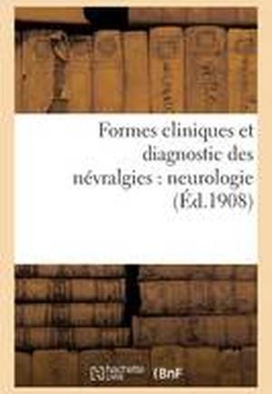 Formes Cliniques Et Diagnostic Des Nevralgies: Neurologie
