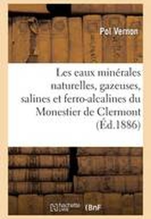Les Eaux Minerales Naturelles, Gazeuses, Salines Et Ferro-Alcalines Du Monestier de Clermont