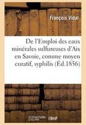 de L'Emploi Des Eaux Minerales Sulfureuses D'Aix En Savoie, Comme Moyen Curatif, Syphilis