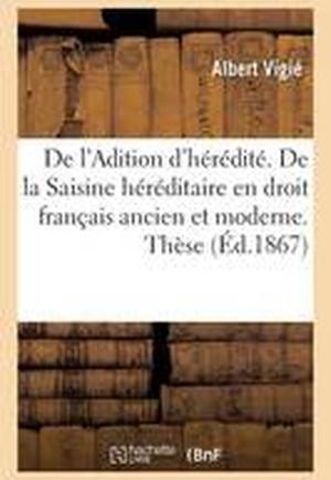 de L'Adition D'Heredite. de La Saisine Hereditaire En Droit Francais Ancien Et Moderne. These