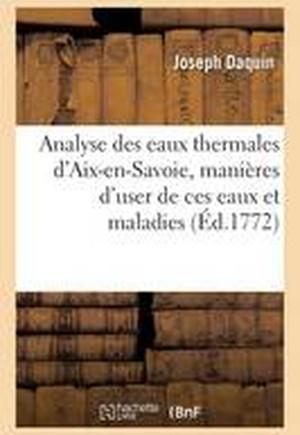 Analyse Des Eaux Thermales D'Aix-En-Savoie, Manieres D'User de Ces Eaux Et Maladies