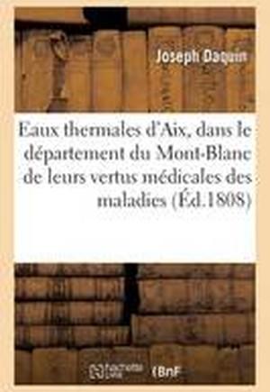 Des Eaux Thermales D'Aix, Dans Le Departement Du Mont-Blanc de Leurs Vertus Medicales, Des Maladies