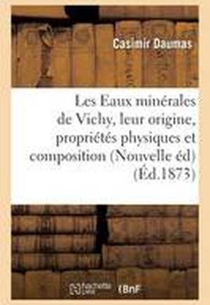 Les Eaux Minerales de Vichy, Leur Origine, Leurs Proprietes Physiques Et Leur Composition 1873