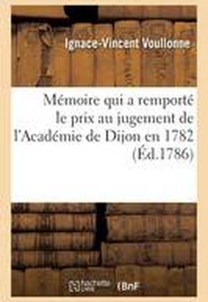 Memoire Qui a Remporte Le Prix Au Jugement de L'Academie de Dijon En 1782