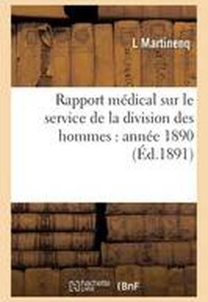 Rapport Medical Sur Le Service de La Division Des Hommes: Annee 1890