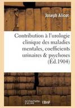 Contribution A L'Urologie Clinique Des Maladies Mentales, Coefficients Urinaires Dans Les Psychoses
